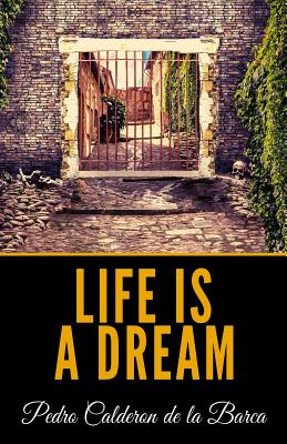 Life Is A Dream - Calderon De La Barca, Pedro