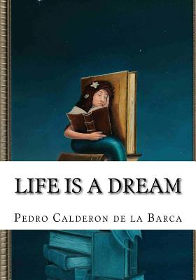 Life Is a Dream - Barca, Pedro Calderon de La
