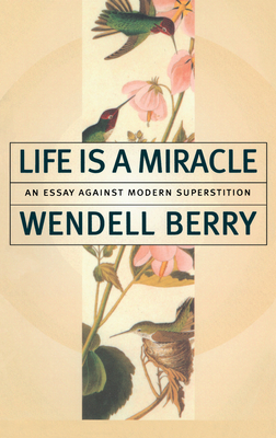 Life is a Miracle: An Essay Against Modern Superstition - Berry, Wendell