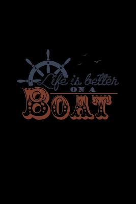 Life Is Better On A Boat: Dot Grid Journal - Life Is Better On A Boat Funny Sailing Boat Captain Gift - Black Dotted Diary, Planner, Gratitude, Writing, Travel, Goal, Bullet Notebook - Cruising Journals, Gcjournals