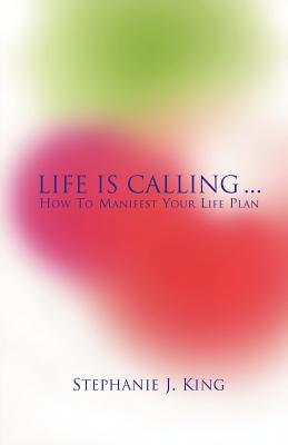 Life Is Calling... - King, Stephanie J