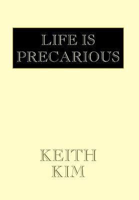 Life Is Precarious - Kim, Keith