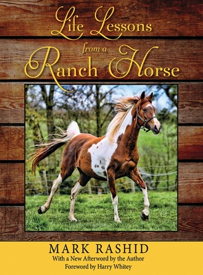 Life Lessons from a Ranch Horse - Rashid, Mark