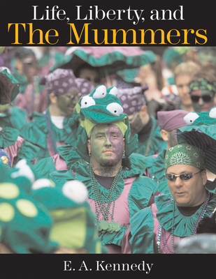 Life, Liberty, and the Mummers - Kennedy, Ed
