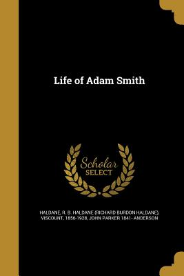 Life of Adam Smith - Haldane, R B Haldane (Richard Burdon H (Creator), and Anderson, John Parker 1841-