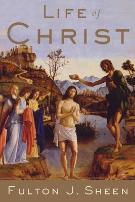 Life of Christ - Sheen, Fulton J, Reverend, D.D.