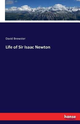 Life of Sir Isaac Newton - Brewster, David, Sir