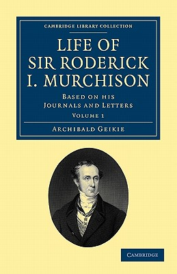 Life of Sir Roderick I. Murchison: Based on his Journals and Letters - Geikie, Archibald, Sir