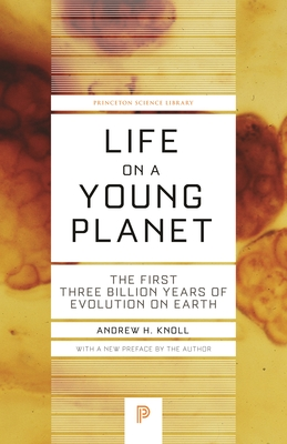 Life on a Young Planet: The First Three Billion Years of Evolution on Earth - Updated Edition - Knoll, Andrew H (Preface by)