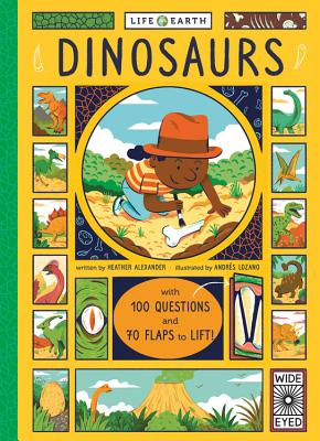 Life on Earth: Dinosaurs: With 100 Questions and 70 Lift-Flaps! - Alexander, Heather, and Lozano, Andres (Illustrator)