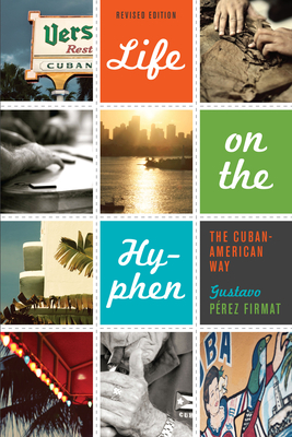 Life on the Hyphen: The Cuban-American Way - Firmat, Gustavo Perez