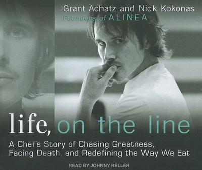 Life, on the Line: A Chef's Story of Chasing Greatness, Facing Death, and Redefining the Way We Eat - Achatz, Grant, and Kokonas, Nick, and Heller, Johnny (Narrator)