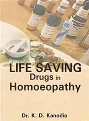 Life Saving Drugs in Homoeopathy - Kanodia, K.D.