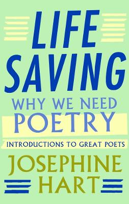 Life Saving: Why We Need Poetry - Introductions to Great Poets - Hart, Josephine