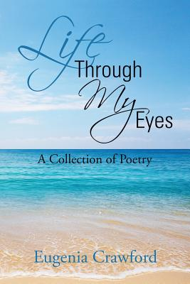 Life Through My Eyes: A Collection of Poetry - Crawford, Eugenia