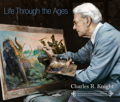 Life Through the Ages, a Commemorative Edition - Knight, Charles R