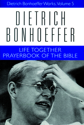 Life Together: Prayerbook of the Bible - Bonhoeffer, Dietrich, and Kelly, Geffrey B (Editor), and Bloesch, Daniel W (Translated by)
