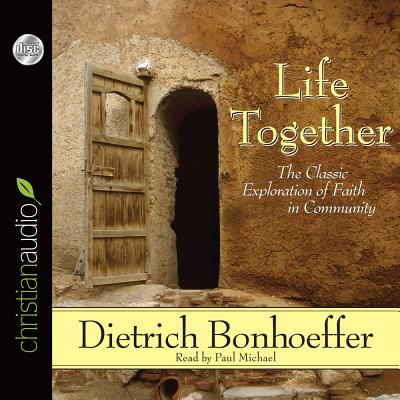 Life Together: The Classic Exploration of Faith in Community - Bonhoeffer, Dietrich, and Michael, Paul, (Ac (Narrator)