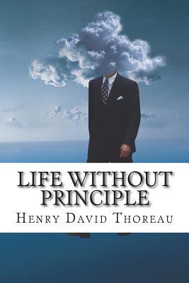 Life Without Principle - Thoreau, Henry David
