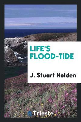 Life's Flood-Tide - Holden, J Stuart