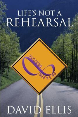 Life's Not a Rehearsal - Ellis, David