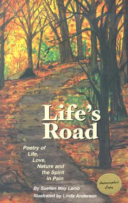 Life's Road: Poetry of Life, Love, Nature and the Spirit in Pain - Lamb, Suellen May