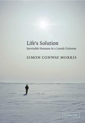 Life's Solution: Inevitable Humans in a Lonely Universe - Conway Morris, Simon