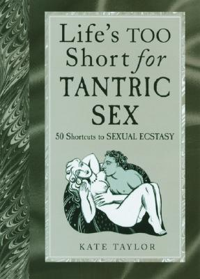 Life's Too Short for Tantric Sex: 50 Shortcuts to Sexual Ecstasy - Taylor, Kate, and Young, Sarah (Illustrator)