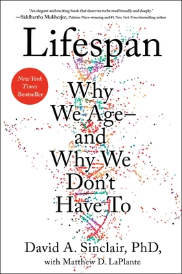 Lifespan: Why We Age--And Why We Don't Have to - Sinclair, David A, PhD, and Laplante, Matthew D