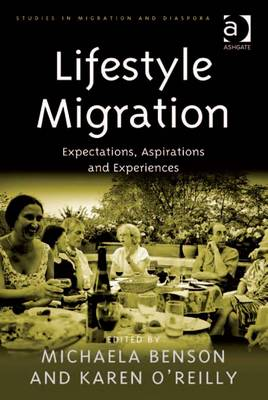 Lifestyle Migration: Expectations, Aspirations and Experiences - O'Reilly, Karen, Dr., and Benson, Michaela
