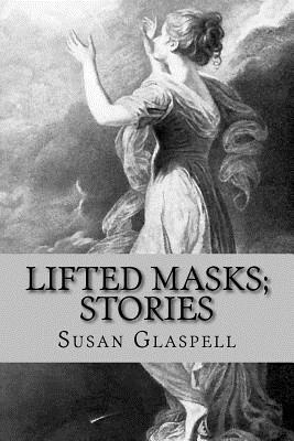 Lifted Masks; Stories - Glaspell, Susan, and McEwen, Rolf (Designer)