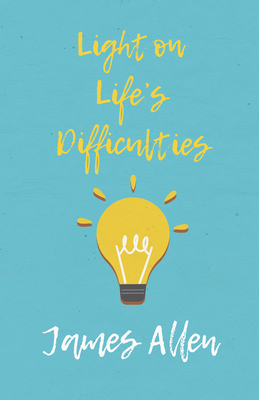 Light on Life's Difficulties - Allen, James