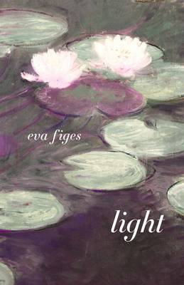 Light: With Monet at Giverny: A Novel - Figes, Eva