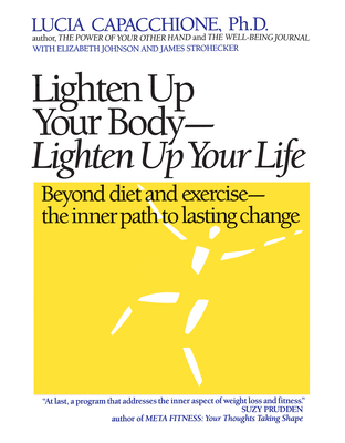Lighten Up Your Body, Lighten Up Your Life - Capacchione, Lucia, PH.D., and Strohecker, James, and Johnson, Elizabeth
