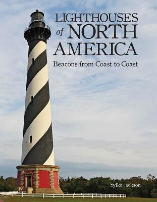 Lighthouses of North America: Beacons from Coast to Coast - Jackson, Sylke