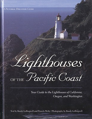 Lighthouses of the Pacific Coast: Your Guide to the Lighthouses of California, Oregon, and Washington - Leffingwell, Randy