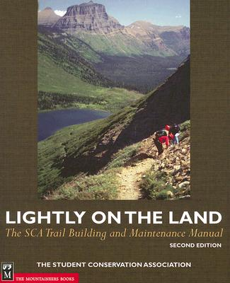 Lightly on the Land: The SCA Trail Building and Maintenance Manual - Birkby, Bob