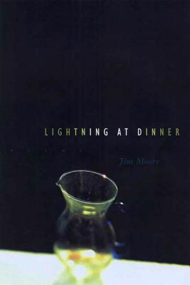Lightning at Dinner: Poems - Moore, Jim