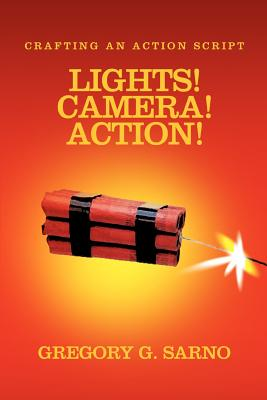 Lights! Camera! Action!: Crafting an Action Script - Sarno, Gregory G