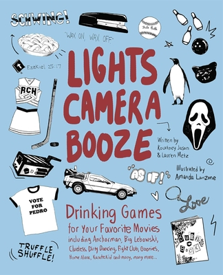 Lights Camera Booze: Drinking Games for Your Favorite Movies Including Anchorman, Big Lebowski, Clueless, Dirty Dancing, Fight Club, Goonies, Home Alone, Karate Kid and Many, Many More - Jason, Kourtney