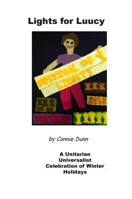 Lights for Luucy: A Unitarian Universalist Celebration of Winter Holidays - Dunn, Connie
