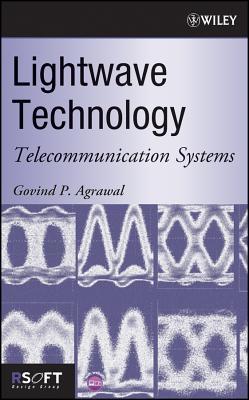 LightWave Technology: Telecommunication Systems - Agrawal, Govind P