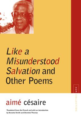 Like a Misunderstood Salvation and Other Poems - Cesaire, Aime, and Smith, Annette (Translated by), and Thomas, Dominic (Translated by)