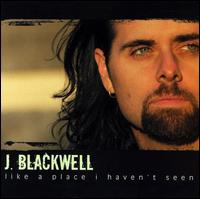 Like a Place I Haven't Seen - J. Blackwell
