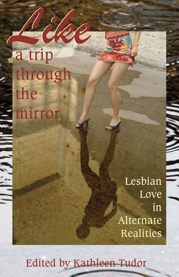 Like a Trip Through the Mirror: Lesbian Love in Alternate Realities - Tudor, Kathleen, and Leong, Annabeth, and Dominic, Kate