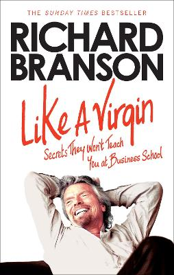 Like a Virgin: Secrets They Won't Teach You at Business School - Branson, Richard, Sir