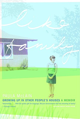 Like Family: Growing Up in Other People's Houses - McLain, Paula