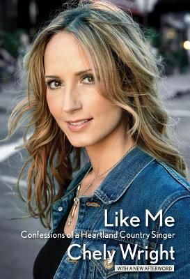 Like Me: Confessions of a Heartland Country Singer - Wright, Chely