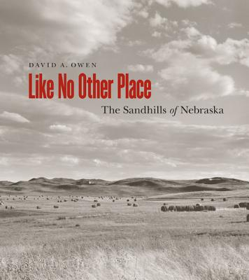 Like No Other Place: The Sandhills of Nebraska - Owen, David, Lord