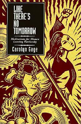 Like There's No Tomorrow: Meditations for Women Leaving Patriarchy - Gage, Carolyn